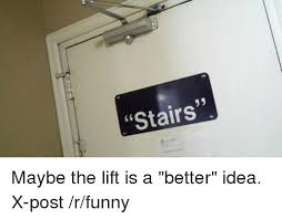 Stairs Quotes Enchanting Stairs Maybe The Lift Is A Better Idea XPost Rfunny Funny Meme On