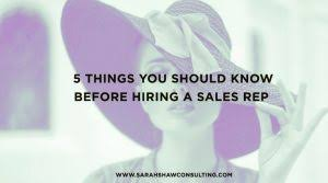 Hiring Sales Rep 5 Things You Should Know Before Hiring A Sales Rep So You