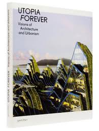 tomorrow s thoughts today  the grass is greener specimens of unnatural history make me a mountain and an essay productive dystopias in the new book utopia forever visions