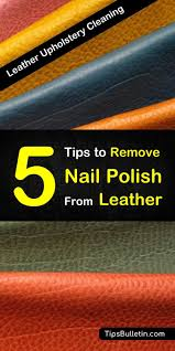 learn how to get your little spills safely off your leather with these tips for nail