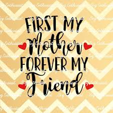 First my Mother Forever my Friend SVG Mother's day SVG | Etsy