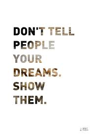 Dreams Quotes Tumblr Best Of Don't Tell People Your Dreams Show Them Inkbook On Tumblr