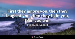 Gandhi Quotes Amazing First They Ignore You Then They Laugh At You Then They Fight You