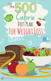 The 500 Calorie Diet Plan For Weight Loss What To Include