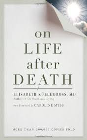com on life after death elisabeth kubler ross in this collection of inspirational essays internationally known author dr elisabeth kubler ross draws on her in depth research of more than 20 000 people