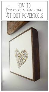How to Frame a Canvas Without Powertools -. Rustic FramesArtwork IdeasDiy  ...