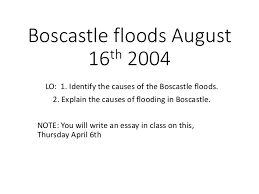 db boscastle flood overview and essay planning boscastle floods 16th 2004 lo 1 identify the causes of the boscastle floods