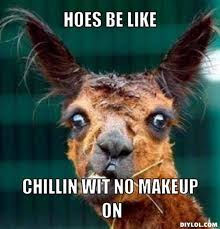 be like chillin wit no makeup on