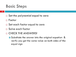 basic steps set the polynomial equal to zero factor set each factor equal