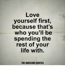 Love Yourself First Quotes Magnificent Love Yourself First Because That's Who You'll Be Spending The Rest