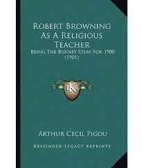 essay on being a teacher essay the role of a good teacher sample  robert browning as a religious teacher being the burney essay for robert browning as a religious