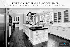 Kitchen Remodelling Luxury Kitchen Remodelling Five Things To Discuss With Your