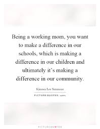 Working Mom Quotes Interesting Being A Working Mom You Want To Make A Difference In Our