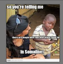 Skeptical african kid -the Most popular kid on THE NET - SomaliNet ... via Relatably.com