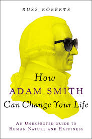 how adam smith can change your life an unexpected guide to human how adam smith can change your life an unexpected guide to human nature and happiness institution