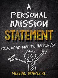 What Is Your Personal Mission A Personal Mission Statement Your Road Map To Happiness Kindle