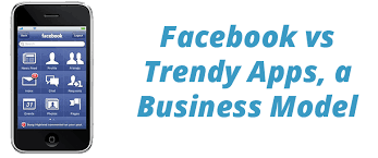 Facebook Business Model Facebook Vs Trendy Apps A Business Model
