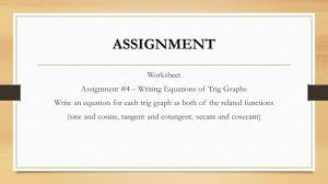 worksheet assignment 4 writing equations of trig graphs write an equation for each trig graph as both of the functions sine and cosine