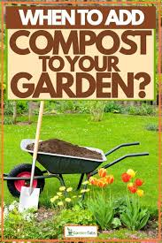 when to add compost to your garden
