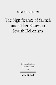 the significance of yavneh and other essays in jewish hellenism  shaye j d cohen