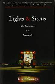 Lights And Sirens The Education Of A Paramedic Lights And Sirens The Education Of A Paramedic Kevin