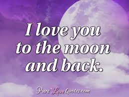 Quote I Love You To The Moon And Back Awesome I Love You To The Moon And Back PureLoveQuotes