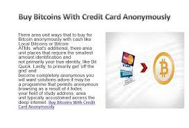 Using a credit card to buy bitcoin is one of the many available payment options today and one that people will often find to be the most convenient. Buy Bitcoins With Credit Card Anonymously Bitcoin Credit Card True Identity