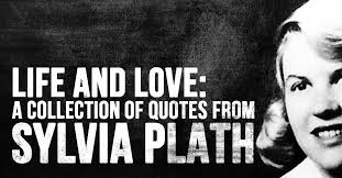 Sylvia Plath Love Quotes Interesting Life And Love A Collection Of Quotes From Sylvia Plath I Heart