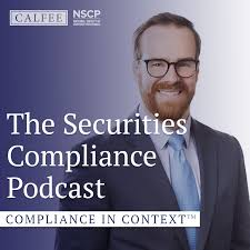 The Securities Compliance Podcast: Compliance In Context