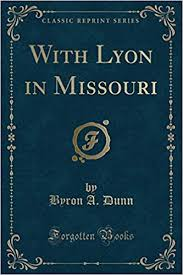 With Lyon in Missouri (Classic Reprint): Amazon.co.uk: Dunn, Byron A.:  9781330429846: Books