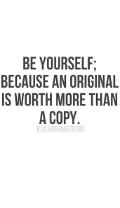 Stay Yourself Quotes Best Of Be Yourself Because An Original Is Worth More Than A Copy Giggles