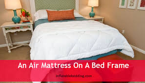 air mattress on bed frame. Beautiful Bed This Hinders The Air Mattress From Being Placed On Top Of A Bed Frame  However Few Options Are Available Intended Air Mattress On Bed Frame V