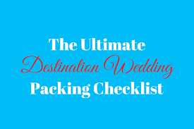 Packing Lists Destination Wedding Packing List - Destination Wedding Details