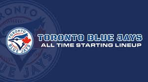 Depth Chart Blue Jays Toronto Blue Jays All Time Starting Lineup Roster