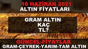 16 HAZİRAN 2021 ALTIN FİYATLARI GÜNCEL (GRAM ALTIN,ÇEYREK ALTIN,TAM ALTIN)  - YouTube