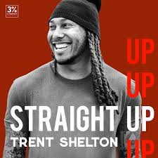 Straight Up with Trent Shelton