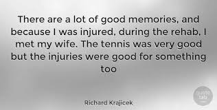 Richard Krajicek There Are A Lot Of Good Memories And Because I Impressive Good Memories Quotes