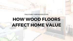 how wood floors affect home value quality hardwoods superior design palo duro hardwoods