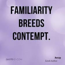 Familiarity Breeds Quotes. QuotesGram