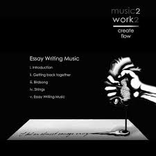 music to write an essay to music to connect the world getting back together music2work2 feb 15 2017 essay writing music