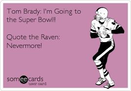 Tom Brady: I'm Going to the Super Bowl!! Quote the Raven ... via Relatably.com