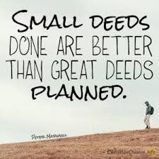 Small Christian Quotes Best Of Small Deeds Done Are Better Than Great Deeds Planned Godscripture