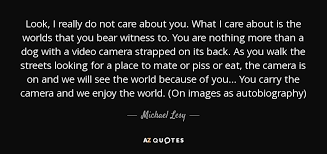 Michael Lesy Quote Look I Really Do Not Care About You What I Awesome I Care About You Quotes