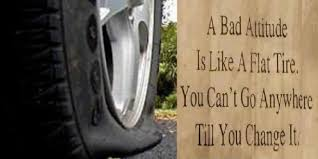 Image result for a bad attitude is like a flat tire