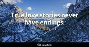 True Love Is Quotes Delectable True Love Stories Never Have Endings Richard Bach BrainyQuote