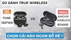 JBL Tune 120TWS vs iWalk Amour Airbuds BTA003  Đại chiến tai nghe true  wireless giá rẻ. - YouTube