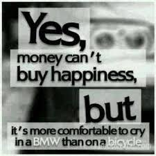 Quotes About Money And Happiness Money can't buy happiness but it's a lot more comfortable to cry in 51