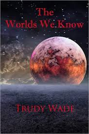 The Worlds We Know by Trudy Wade | NOOK Book (eBook) | Barnes & Noble®