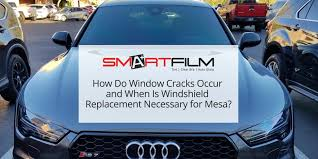 how do window s occur and when is windshield replacement necessary for mesa