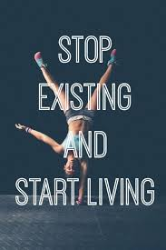 Quotes About Existing Start Living Word Porn Quotes Love Quotes Life Quotes